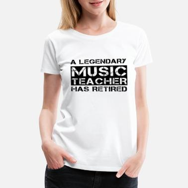 Be Legendary Retired Music Teacher Retirement Gift Legendary - Women's Premium T-Shirt