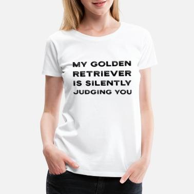Silent My Golden Retriever Is Silently Judging You Dog - Women's Premium T-Shirt