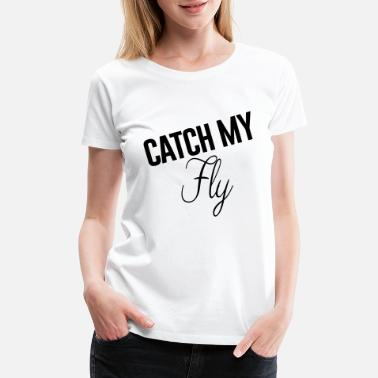 Beyonce Quotes catch my fly - #beyonce - Women's Premium T-Shirt