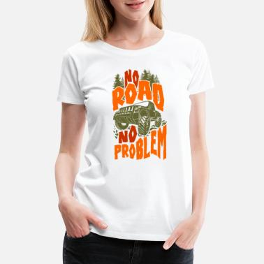 Road 4x4 No Road no Problem - Women's Premium T-Shirt