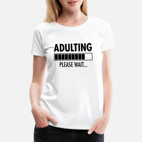 Womens Premium T ShirtFunny Birthday Gift Adulting Loading Bar