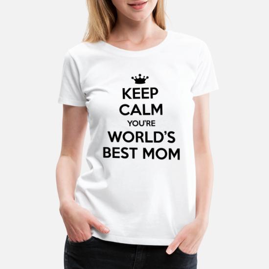 2e0674eb Keep calm you're world's best mom Women's Premium T-Shirt | Spreadshirt