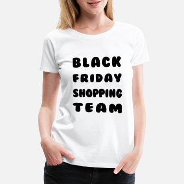Team Black Friday Black Friday Shopping Team - Women's Premium T-Shirt