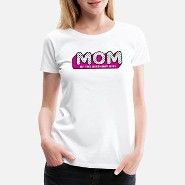 Lol LOL Surprise Tshirt MOM of the Birthday Girl - Women's Premium T-Shirt