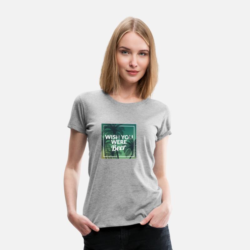 f37e9cb0 Funny Wish You Were Beer Drinking Pun & Joke Women's Premium T-Shirt |  Spreadshirt