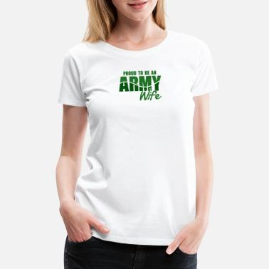 3a4426f8 Proud To Be An Army Wife - Women's Premium T-Shirt