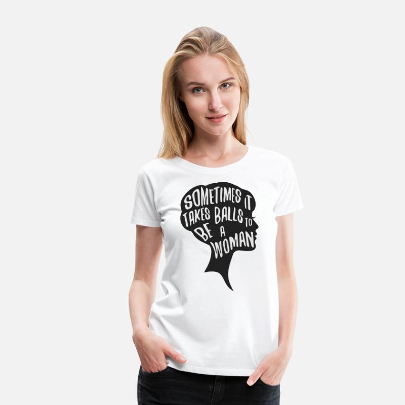 Feminist T-Shirts - Sometimes it takes balls to be a woman - Women's Premium T-Shirt white