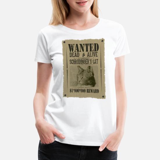 8e7d9359 Cat T-Shirts - Schrödinger's Cat - Wanted Dead And Alive - Women's Premium T