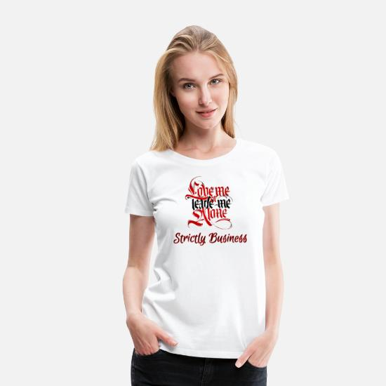 Royalty T-Shirts - LOVE ME OR LEAVE ME ALONE STRICTLY BUSINESS SBP - Women's Premium T-Shirt white