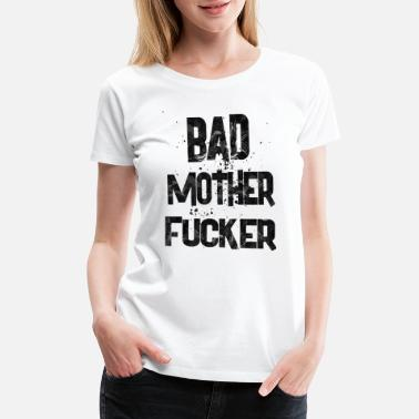Crazy Mother Fucker bad mother fucker 1 - Women's Premium T-Shirt