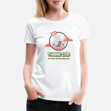 Climate Change Thank God that there's another Planet Earth! - Women's Premium T-Shirt