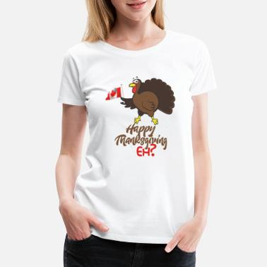 Patriot Canadian Humor product Happy Thanksgiving Eh? - Women's Premium T-Shirt