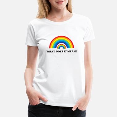 Double Meaning Double Rainbow. What does it mean? - Women's Premium T-Shirt
