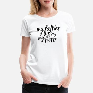 Fathers Day My father is my hero - Women's Premium T-Shirt