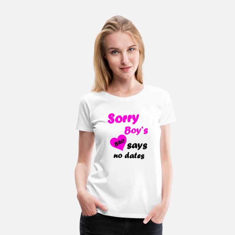 Sorry Boys Bro Says No Dates Saying Girl Daughter Womens Premium T