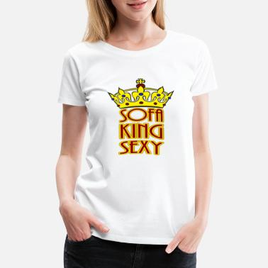 Sofa Sofa King Sexy - Women's Premium T-Shirt