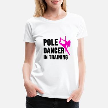 Pole Dance Pole Dance Shirt Burlesque Dancer Strip Gift - Women's Premium T-Shirt