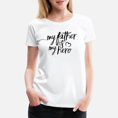 Daddy My father is my hero - Women's Premium T-Shirt