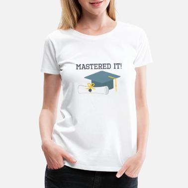 Graduates Mastered It Funny Graduation Gift Masters Degree - Women's Premium T-Shirt