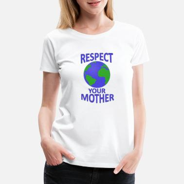 Respect The Bear Respect your Mother Earth - Women's Premium T-Shirt