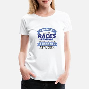 Bad Day At Work Horse Race Bad Day Better Than Good Day At Work - Women's Premium T-Shirt
