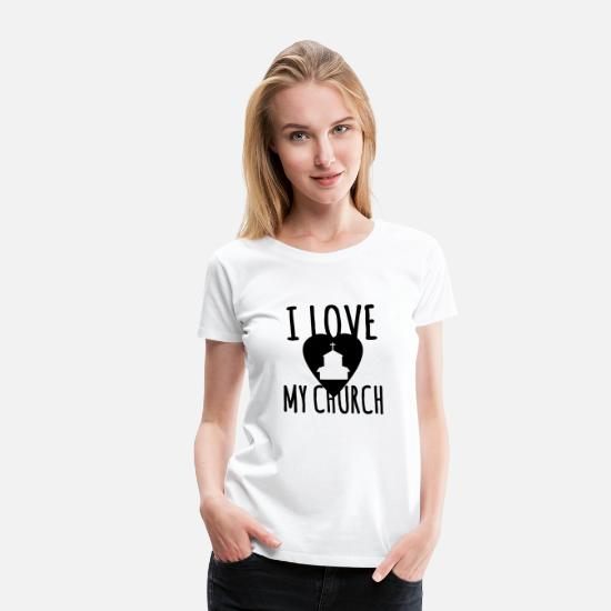 Belief T-Shirts - Church product - I Love My - Gift for Christians - Women's Premium T-Shirt white