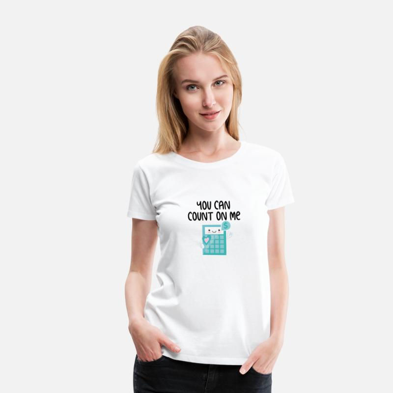 Calculator T-Shirts - You Can Count On Me Calculator for math teacher - Women's Premium T-Shirt white