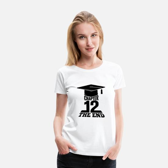 School T-Shirts - High School Graduation Chapter 12 The End - Women's Premium T-Shirt white