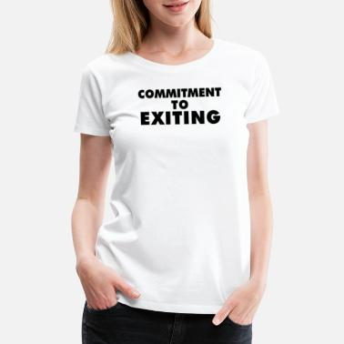 Committed Commitment To Exiting - Women's Premium T-Shirt