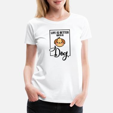Life Is Better With A Dog Dog Life is better with a dog - Women's Premium T-Shirt