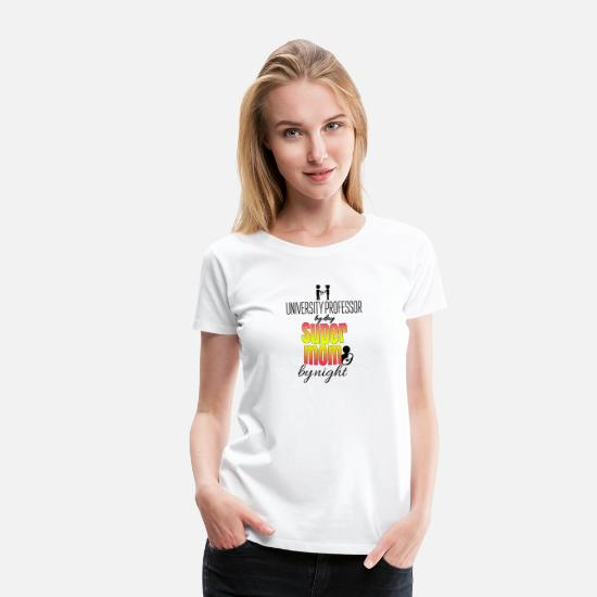 Professor T-Shirts - University professor by day and super mom by night - Women's Premium T-Shirt white