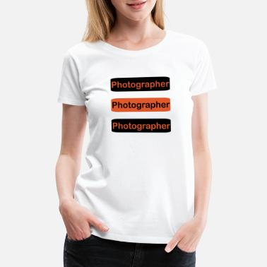 Photographer Clothes Photographer - Women's Premium T-Shirt