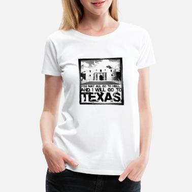 Lone Star You May All Go To Hell And I Will Go To Texas, - Women's Premium T-Shirt