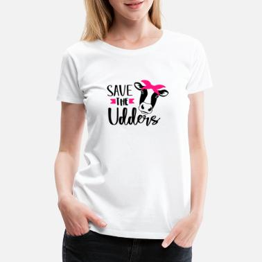 Udder Save The Udders New - Women's Premium T-Shirt