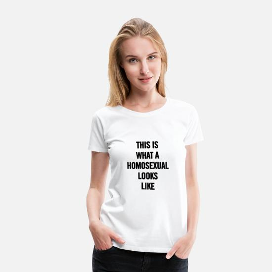 Gay T-Shirts - This is What A Homosexual Looks Like Black - Women's Premium T-Shirt white