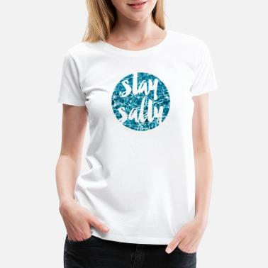 Stay Salty Stay Salty - Women's Premium T-Shirt