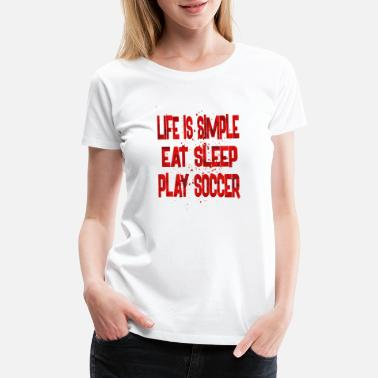 Eat Sleep Play Soccer Life is Simple Eat Sleep Play Soccer 1 - Women's Premium T-Shirt