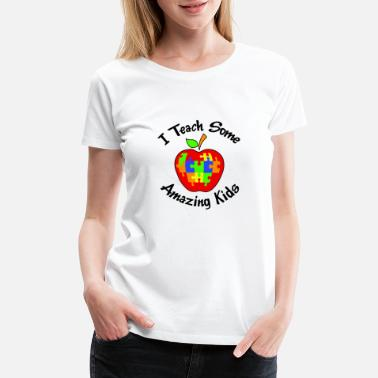 Asperger Syndrome I Teach Some Amazing Kids - Women's Premium T-Shirt