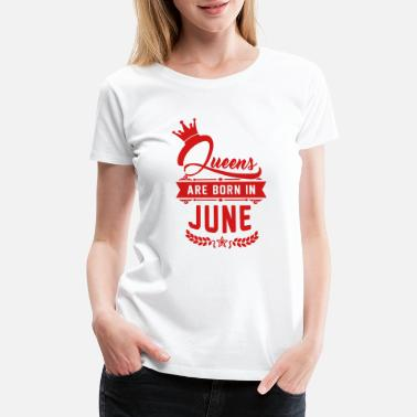 June Queens are born in June - birthdays - crown - Women's Premium T-Shirt