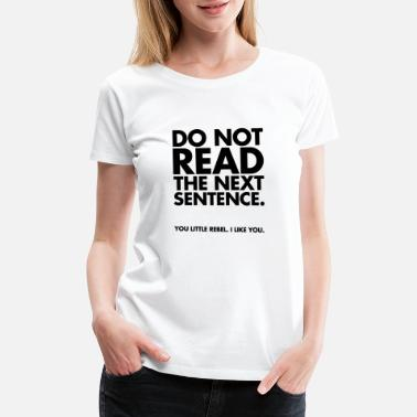 Famous Quotes Do Not Read - Women's Premium T-Shirt