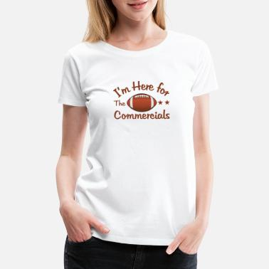 Football I m Here for Commercials - Women's Premium T-Shirt