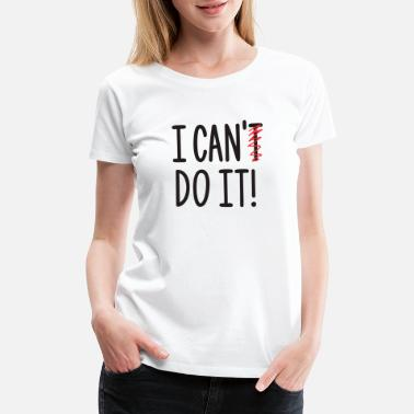 I Can Do I Can Do It Funny - Women's Premium T-Shirt