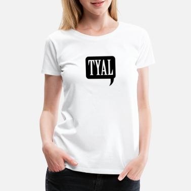 TYAL, Thank You A Lot Abbreviation Chat Bubble - Women's Premium T-Shirt