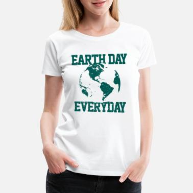 Earth Day Quotes Earth Day Everyday - Women's Premium T-Shirt