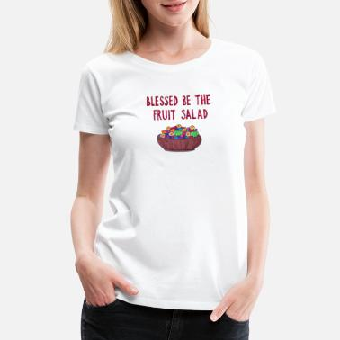 Fruit Salad Blessed Be the Fruit Salad - Women's Premium T-Shirt