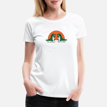 See You Later Alligator See You Later Alligator - Women's Premium T-Shirt