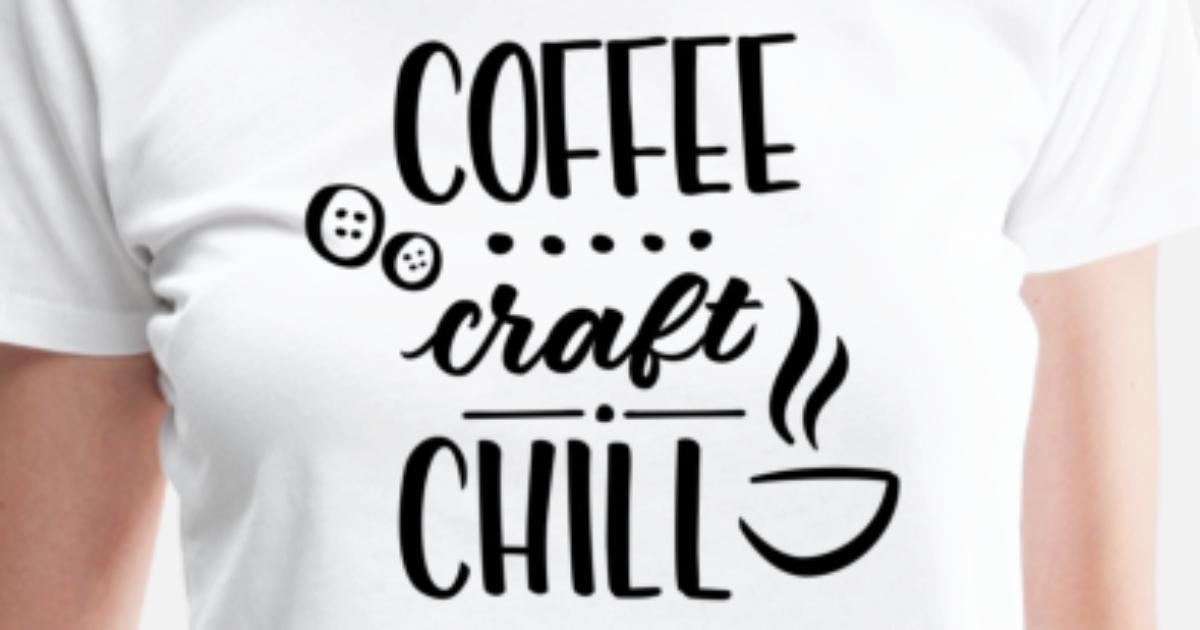 3123f54530b02 Coffee Craft Chill Women's Premium T-Shirt | Spreadshirt