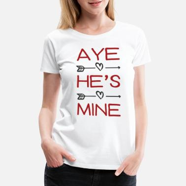 Aye Shes Mine Valentine's Day - AYE He's Mine Couple Matching - Women's Premium T-Shirt