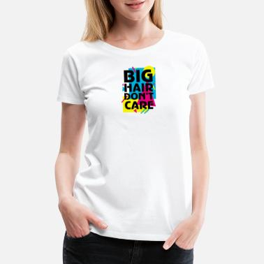 Demand Big Hair Dont Care Black - Women's Premium T-Shirt