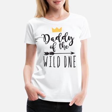 b84a070b Wild One Dad Mom Mama Daddy of the Wild One Shirt Wild One - Women&#.  Women's Premium T-Shirt